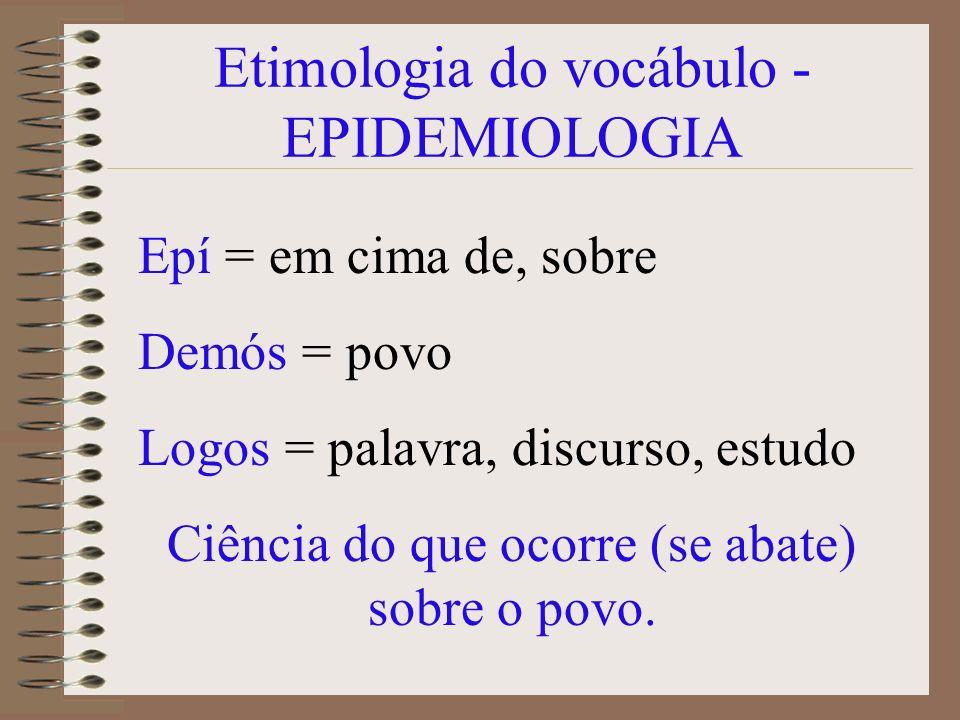 Epidemiologia - saber científico sobre a saúde humana, seus determinantes e suas conseqüências.