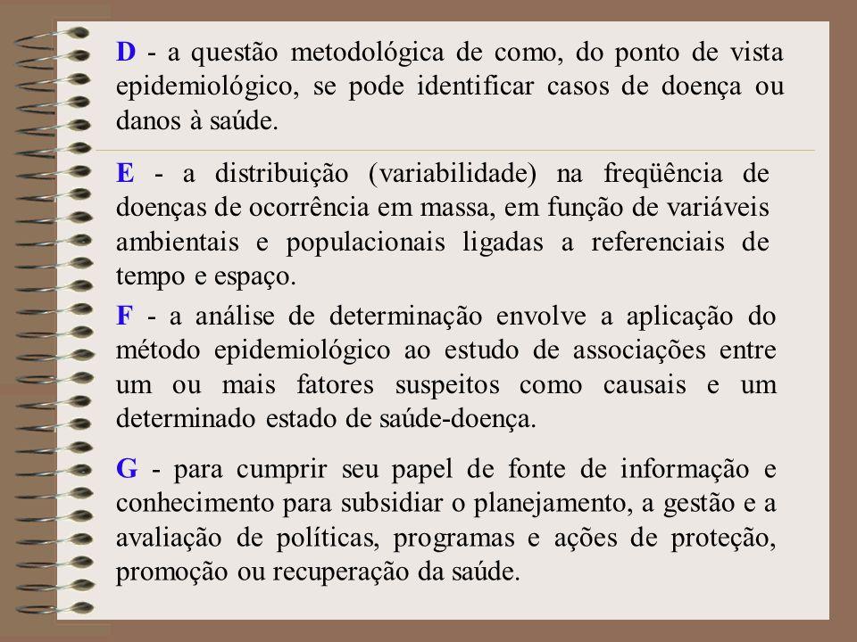 D - a questão metodológica de como, do ponto de vista epidemiológico, se pode identificar casos de doença ou danos à saúde. E - a distribuição (variab