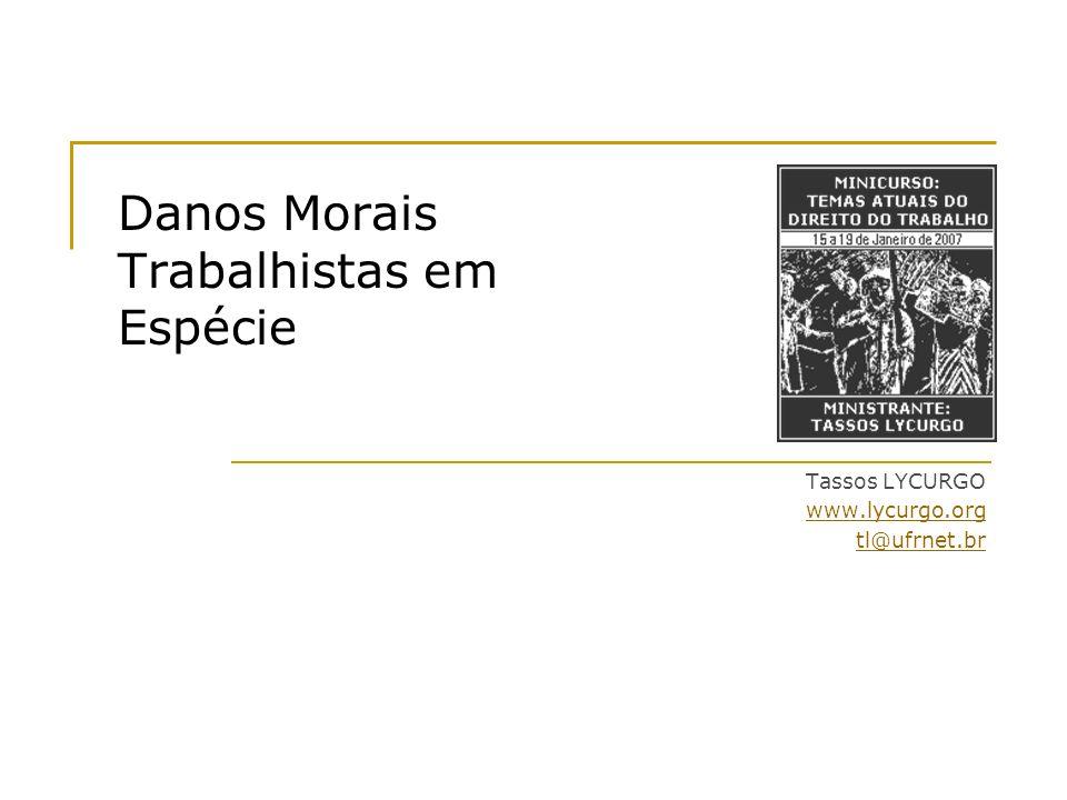 Danos Morais Trabalhistas em Espécie Tassos LYCURGO www.lycurgo.org tl@ufrnet.br