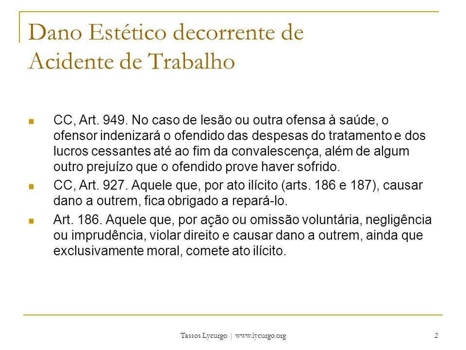 Tassos Lycurgo | www.lycurgo.org 2 Dano Estético decorrente de Acidente de Trabalho CC, Art. 949. No caso de lesão ou outra ofensa à saúde, o ofensor