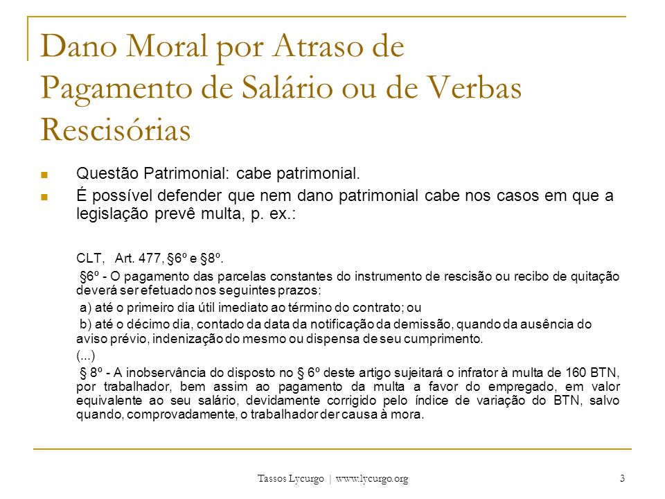 Tassos Lycurgo | www.lycurgo.org 3 Dano Moral por Atraso de Pagamento de Salário ou de Verbas Rescisórias Questão Patrimonial: cabe patrimonial. É pos