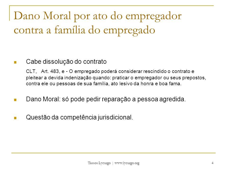 Tassos Lycurgo | www.lycurgo.org 4 Dano Moral por ato do empregador contra a família do empregado Cabe dissolução do contrato CLT, Art. 483, e - O emp