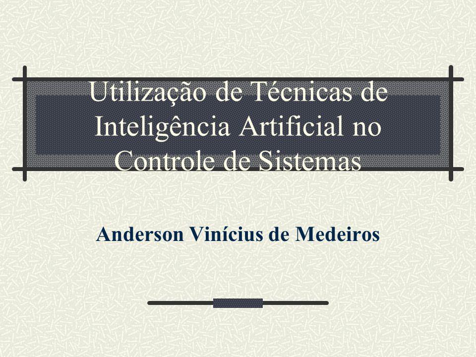 Utilização de Técnicas de Inteligência Artificial no Controle de Sistemas Anderson Vinícius de Medeiros