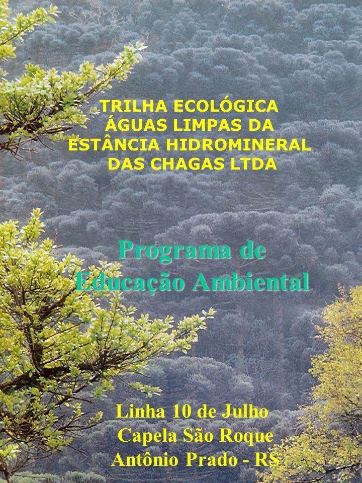 TRILHA ECOLÓGICA ÁGUAS LIMPAS DA ESTÂNCIA HIDROMINERAL DAS CHAGAS LTDA Programa de Educação Ambiental Linha 10 de Julho Capela São Roque Antônio Prado
