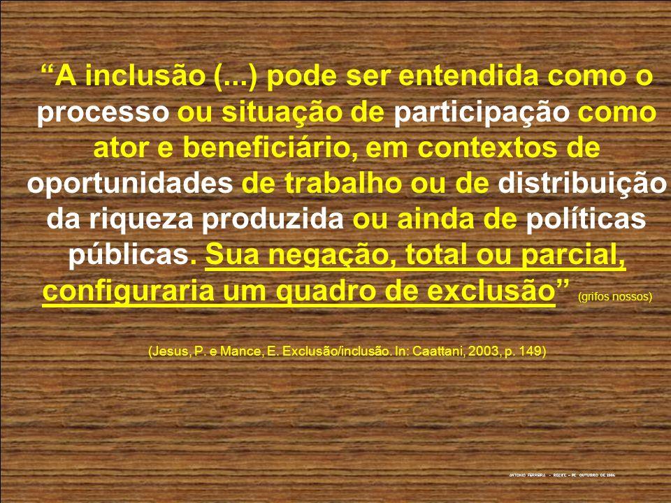 ANTONIO FERREIRA - RECIFE – PE OUTUBRO DE 2006 A inclusão (...) pode ser entendida como o processo ou situação de participação como ator e beneficiári