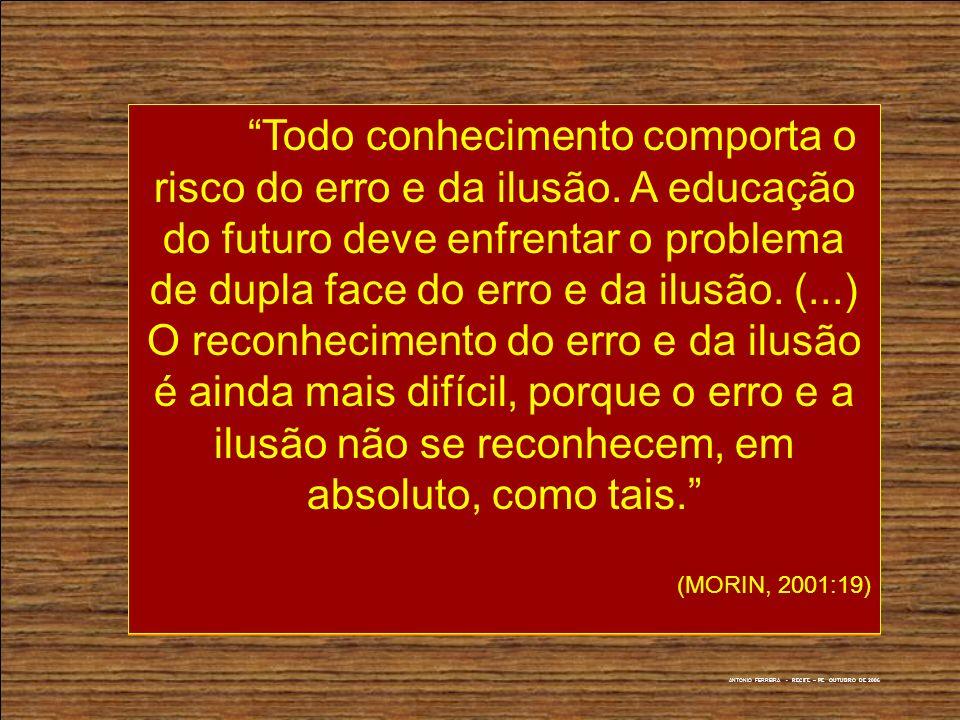 Todo conhecimento comporta o risco do erro e da ilusão. A educação do futuro deve enfrentar o problema de dupla face do erro e da ilusão. (...) O reco