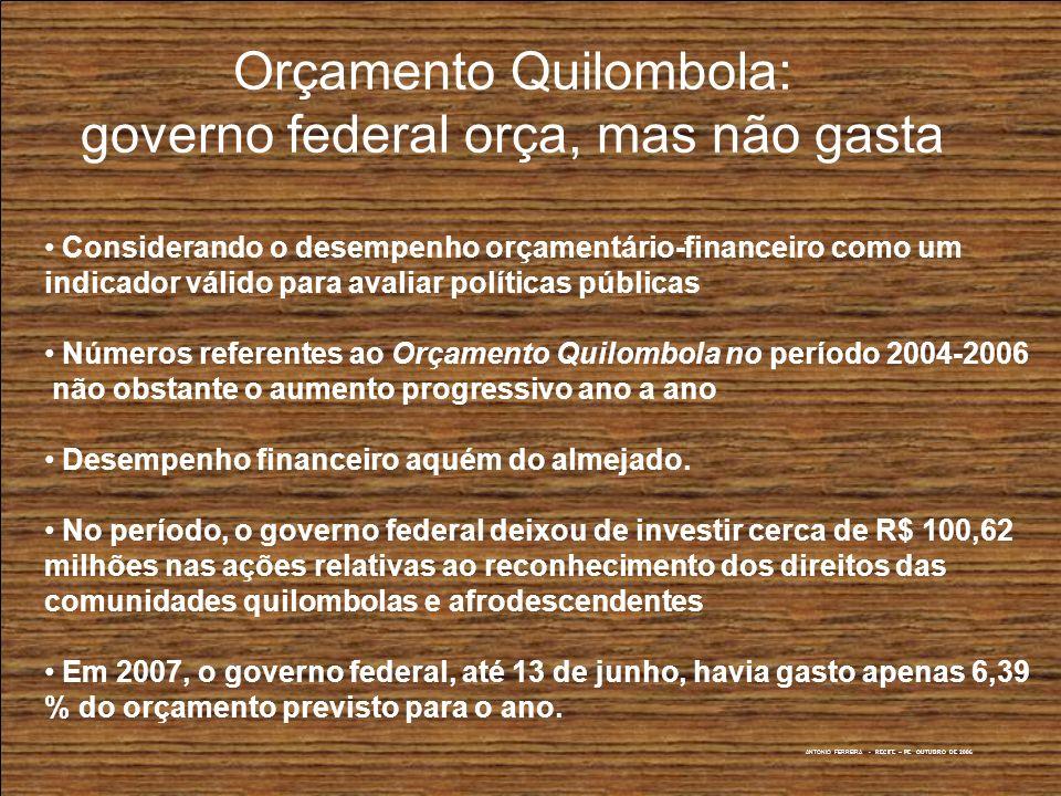 ANTONIO FERREIRA - RECIFE – PE OUTUBRO DE 2006 Orçamento Quilombola: governo federal orça, mas não gasta Considerando o desempenho orçamentário-financ