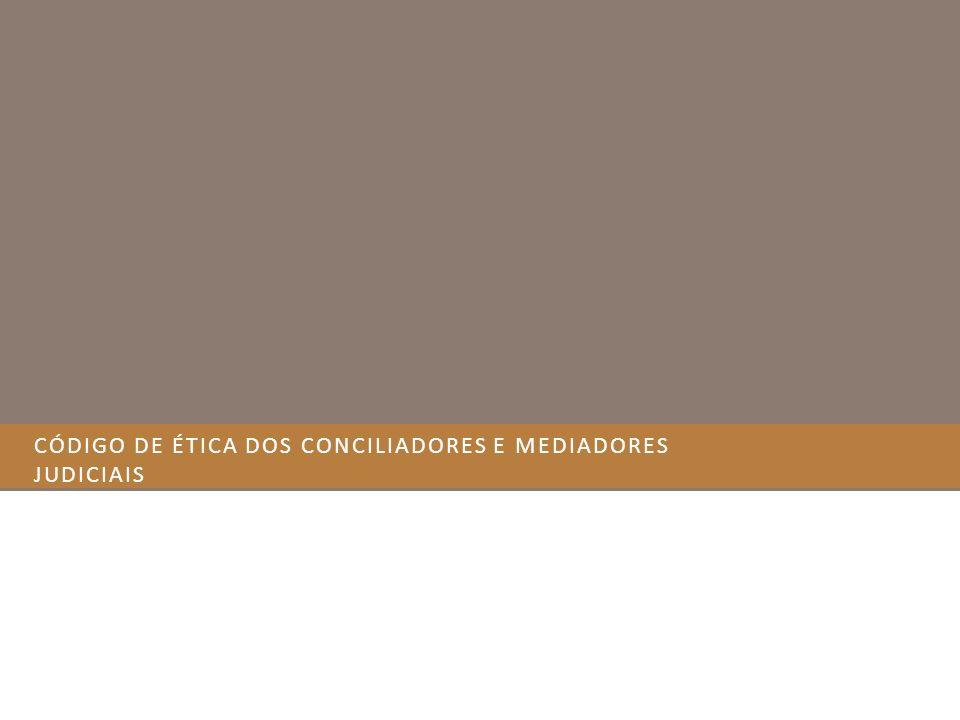 P RINCÍPIOS F UNDAMENTAIS Código de Ética dos Conciliadores e Mediadores Judiciais – Princípios Fundamentais Artigo 1º - São princípios fundamentais que regem a atuação de conciliadores e mediadores judiciais: confidencialidade, competência, imparcialidade, neutralidade, independência e autonomia, respeito à ordem pública e às leis vigentes.