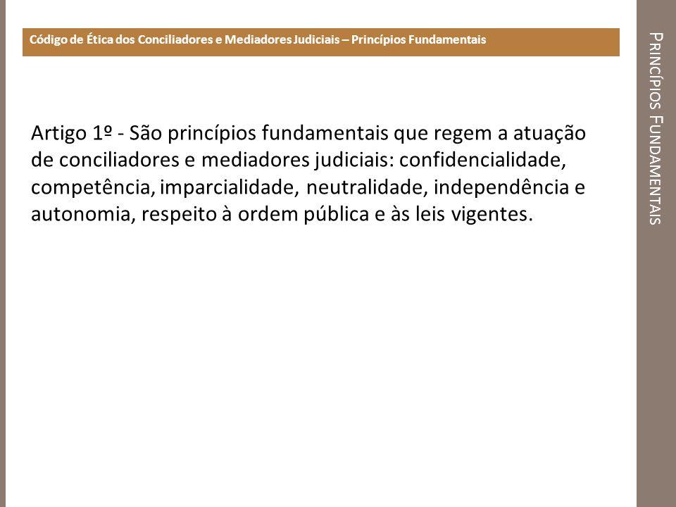 P RINCÍPIOS F UNDAMENTAIS Código de Ética dos Conciliadores e Mediadores Judiciais – Princípios Fundamentais Artigo 1º - São princípios fundamentais q