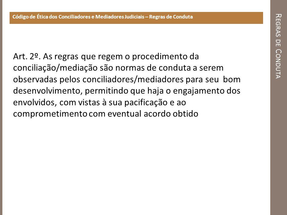R EGRAS DE C ONDUTA Código de Ética dos Conciliadores e Mediadores Judiciais – Regras de Conduta Art.