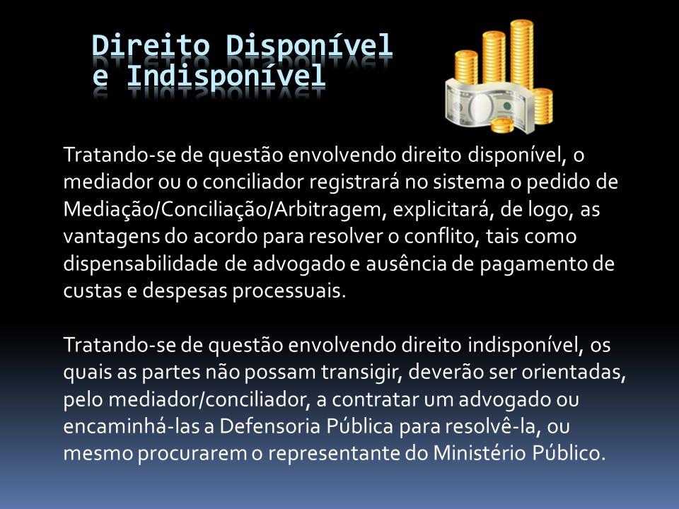 Tratando-se de questão envolvendo direito disponível, o mediador ou o conciliador registrará no sistema o pedido de Mediação/Conciliação/Arbitragem, e