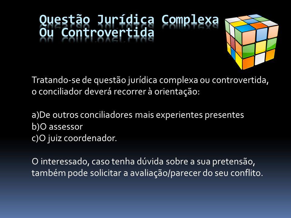 Tratando-se de questão jurídica complexa ou controvertida, o conciliador deverá recorrer à orientação: a)De outros conciliadores mais experientes pres