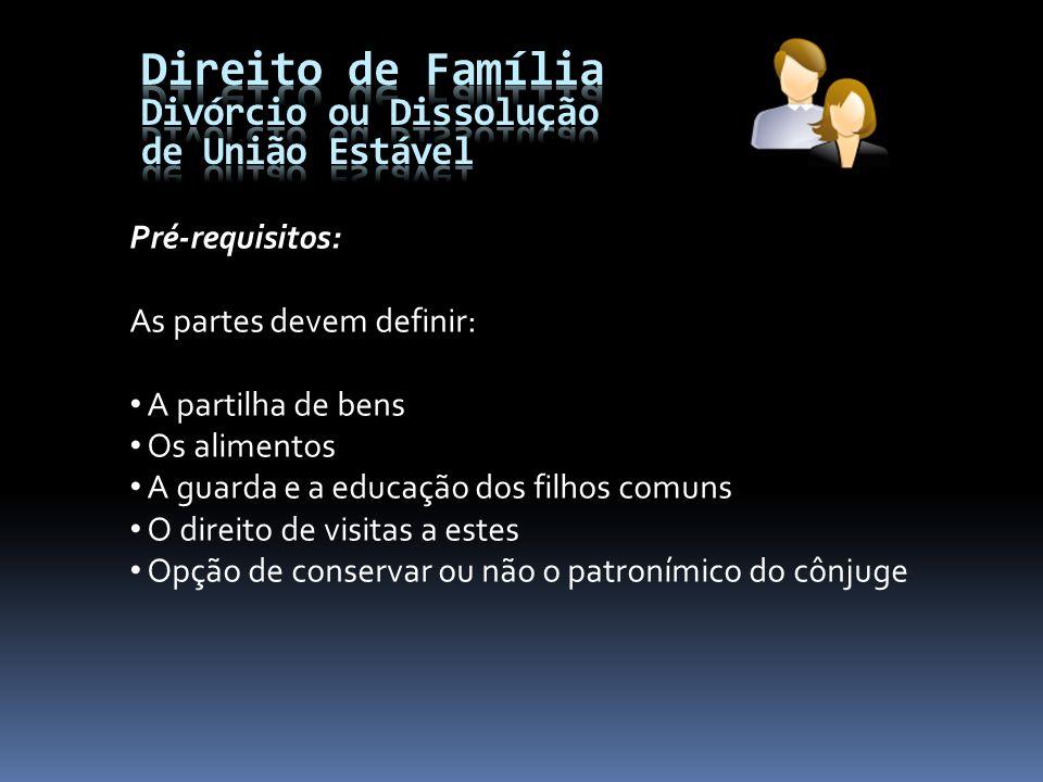 Pré-requisitos: As partes devem definir: A partilha de bens Os alimentos A guarda e a educação dos filhos comuns O direito de visitas a estes Opção de