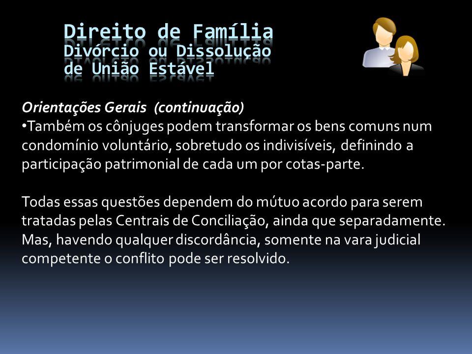 Orientações Gerais (continuação) Também os cônjuges podem transformar os bens comuns num condomínio voluntário, sobretudo os indivisíveis, definindo a