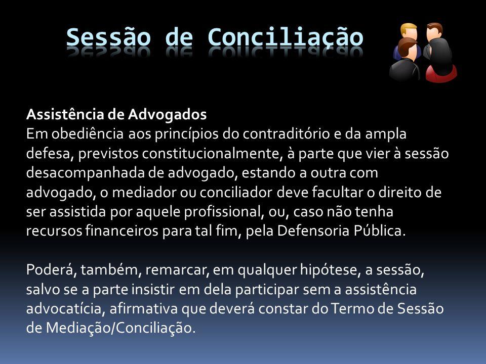 Assistência de Advogados Em obediência aos princípios do contraditório e da ampla defesa, previstos constitucionalmente, à parte que vier à sessão des