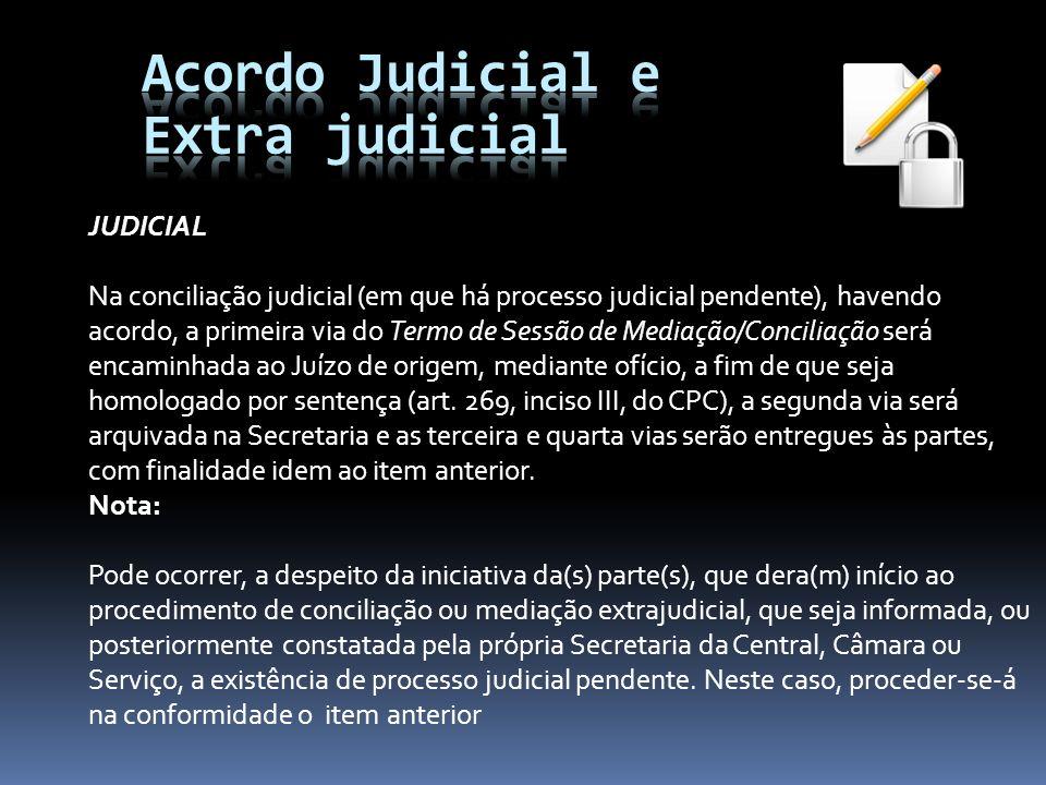 JUDICIAL Na conciliação judicial (em que há processo judicial pendente), havendo acordo, a primeira via do Termo de Sessão de Mediação/Conciliação ser