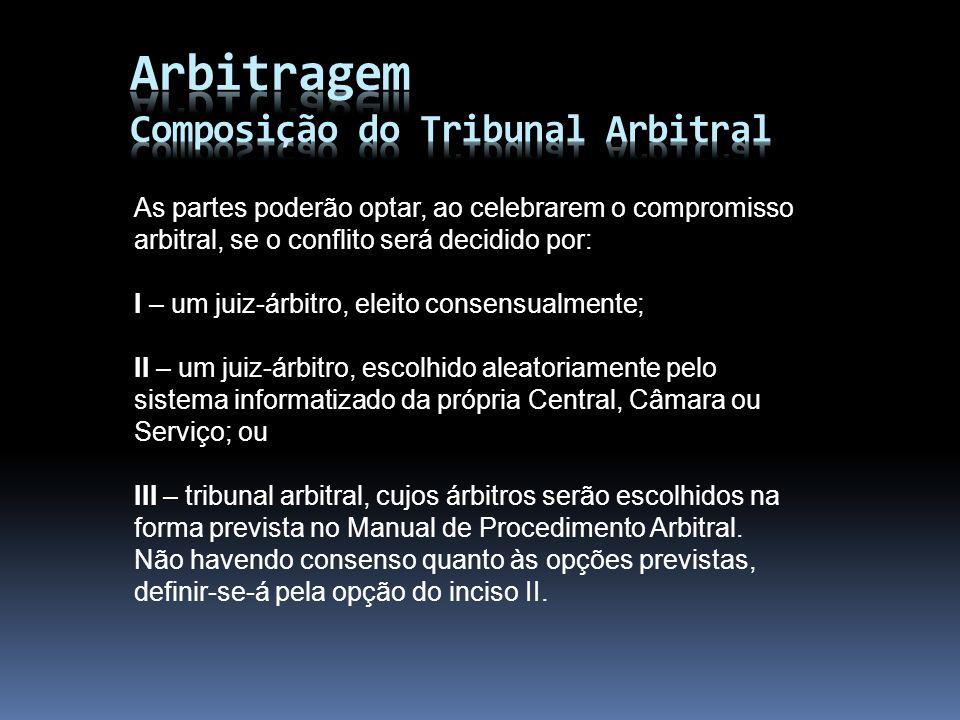 As partes poderão optar, ao celebrarem o compromisso arbitral, se o conflito será decidido por: I – um juiz-árbitro, eleito consensualmente; II – um j
