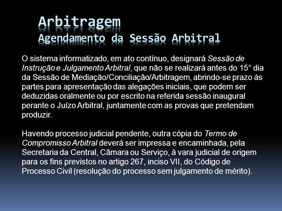 O sistema informatizado, em ato contínuo, designará Sessão de Instrução e Julgamento Arbitral, que não se realizará antes do 15° dia da Sessão de Medi