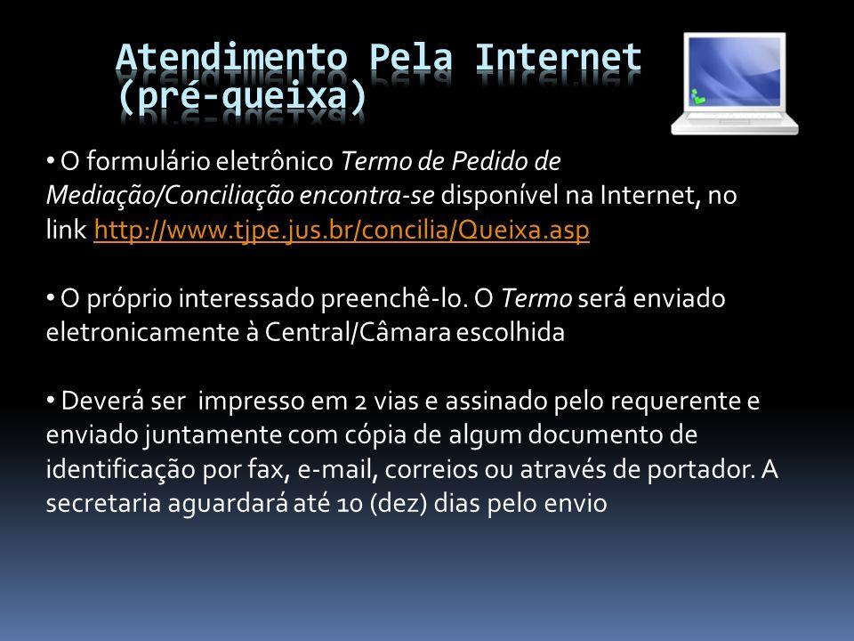 O formulário eletrônico Termo de Pedido de Mediação/Conciliação encontra-se disponível na Internet, no link http://www.tjpe.jus.br/concilia/Queixa.asp