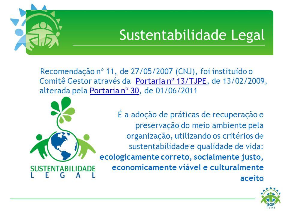 Sustentabilidade Legal Recomendação nº 11, de 27/05/2007 (CNJ), foi instituído o Comitê Gestor através da Portaria nº 13/TJPE, de 13/02/2009, alterada