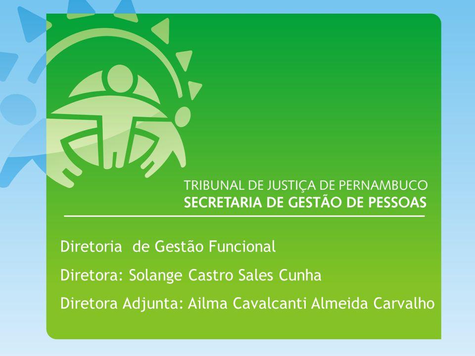 Diretoria de Gestão Funcional Diretora: Solange Castro Sales Cunha Diretora Adjunta: Ailma Cavalcanti Almeida Carvalho