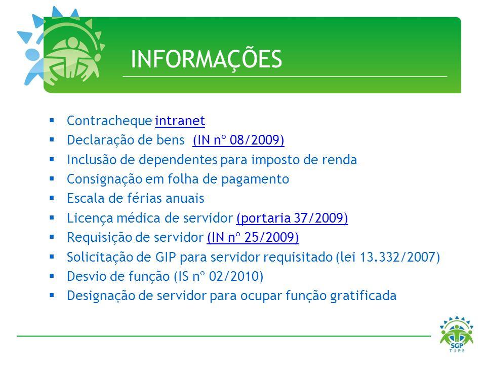 INFORMAÇÕES Contracheque intranetintranet Declaração de bens (IN nº 08/2009)(IN nº 08/2009) Inclusão de dependentes para imposto de renda Consignação