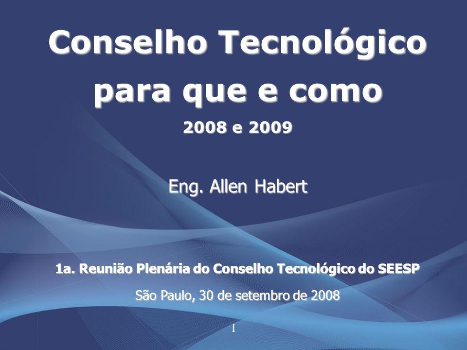 1 Conselho Tecnológico para que e como 2008 e 2009 Eng. Allen Habert 1a. Reunião Plenária do Conselho Tecnológico do SEESP São Paulo, 30 de setembro d
