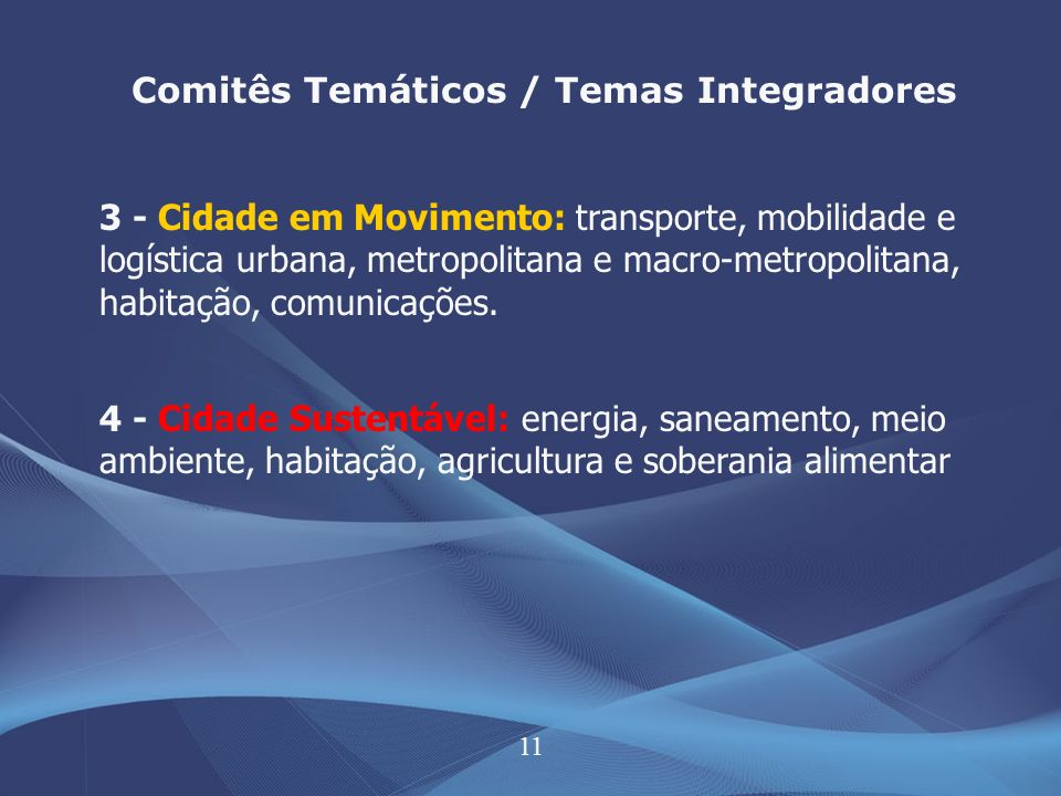 11 Comitês Temáticos / Temas Integradores 3 - Cidade em Movimento: transporte, mobilidade e logística urbana, metropolitana e macro-metropolitana, habitação, comunicações.