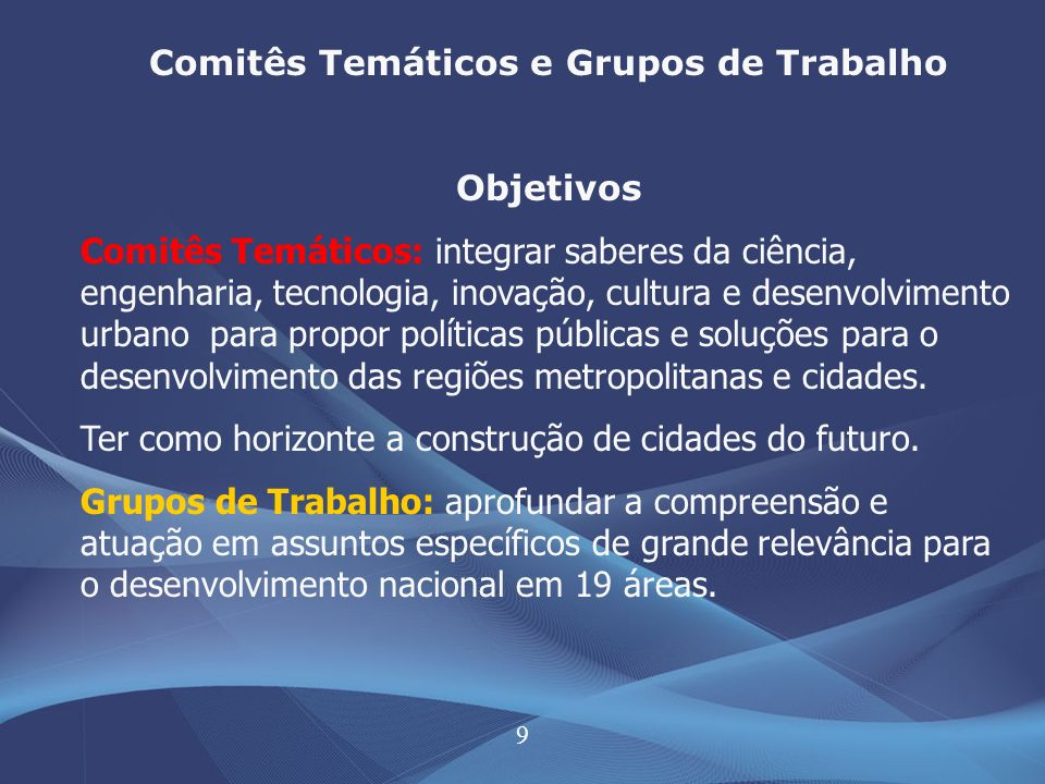 10 Comitês Temáticos / Temas Mobilizadores 1 - Cidade Inteligente: urbanismo, memória, tecnologias da informação, gestão do conhecimento, cultura, educação para C,T&I, cidadania, parcerias, cooperação e solidariedade.