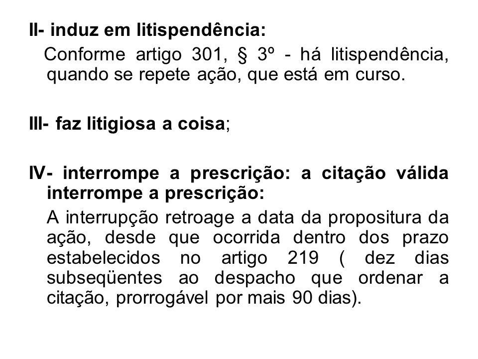 II- induz em litispendência: Conforme artigo 301, § 3º - há litispendência, quando se repete ação, que está em curso.