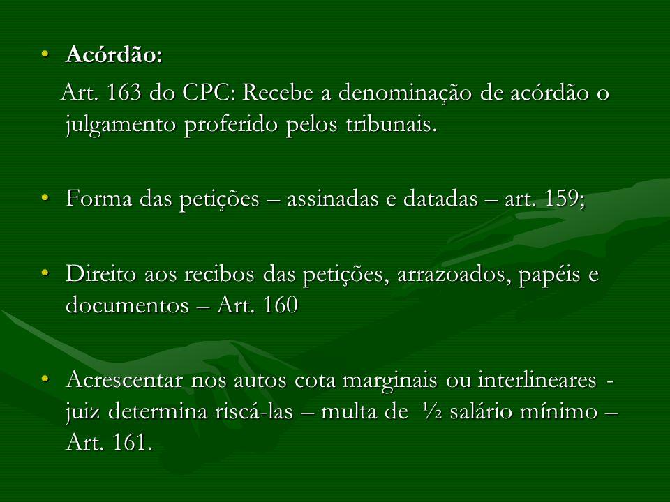 Acórdão:Acórdão: Art. 163 do CPC: Recebe a denominação de acórdão o julgamento proferido pelos tribunais. Art. 163 do CPC: Recebe a denominação de acó