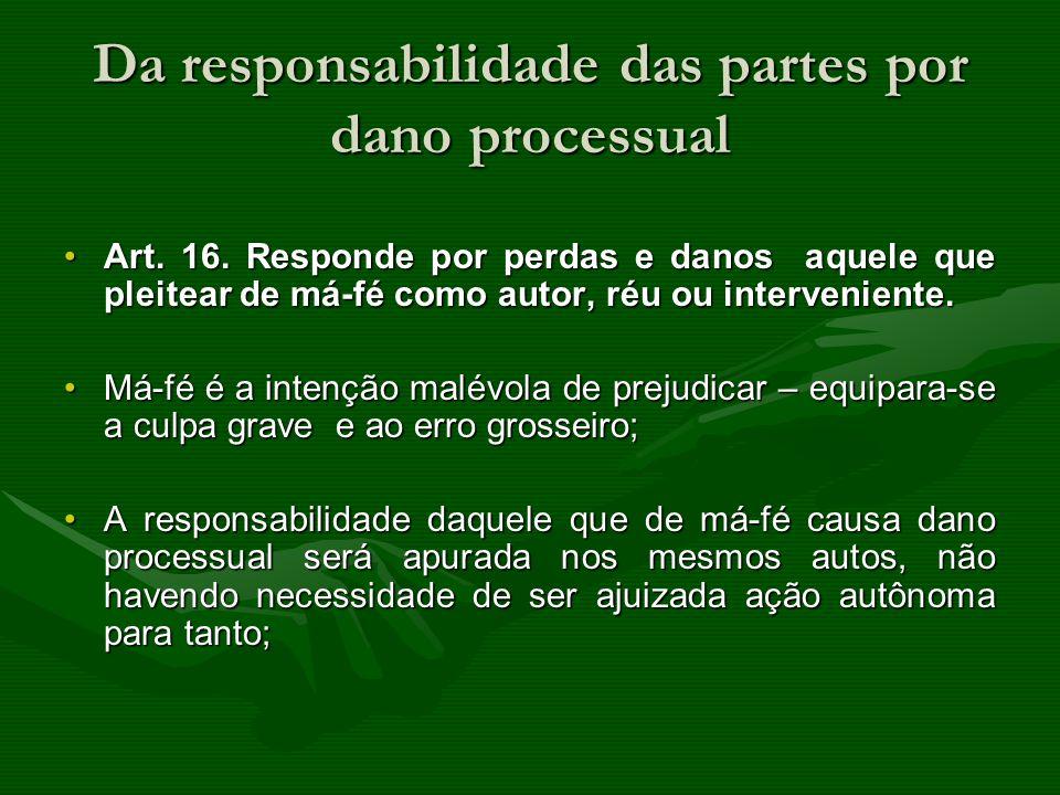 Da responsabilidade das partes por dano processual Art. 16. Responde por perdas e danos aquele que pleitear de má-fé como autor, réu ou interveniente.