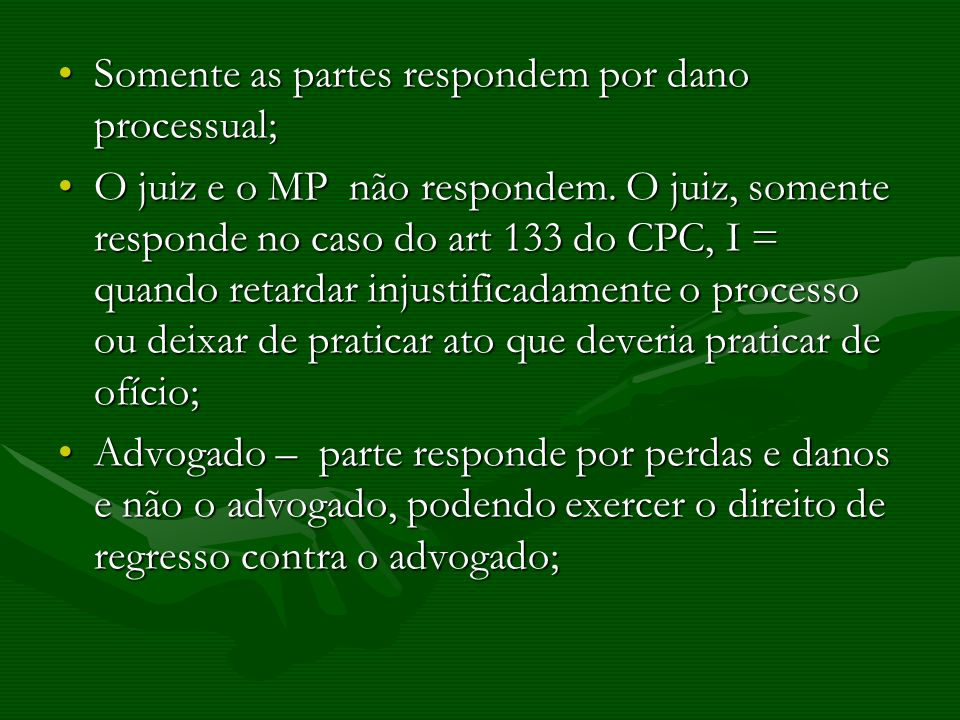 Somente as partes respondem por dano processual;Somente as partes respondem por dano processual; O juiz e o MP não respondem. O juiz, somente responde