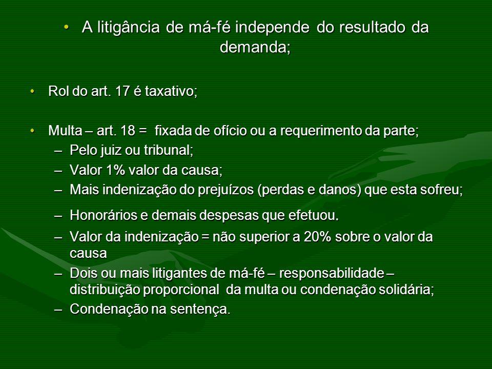 A litigância de má-fé independe do resultado da demanda;A litigância de má-fé independe do resultado da demanda; Rol do art. 17 é taxativo;Rol do art.