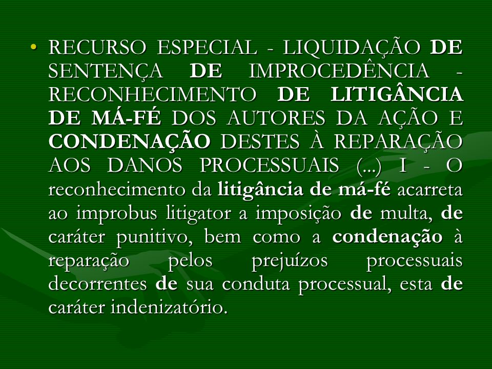 RECURSO ESPECIAL - LIQUIDAÇÃO DE SENTENÇA DE IMPROCEDÊNCIA - RECONHECIMENTO DE LITIGÂNCIA DE MÁ-FÉ DOS AUTORES DA AÇÃO E CONDENAÇÃO DESTES À REPARAÇÃO