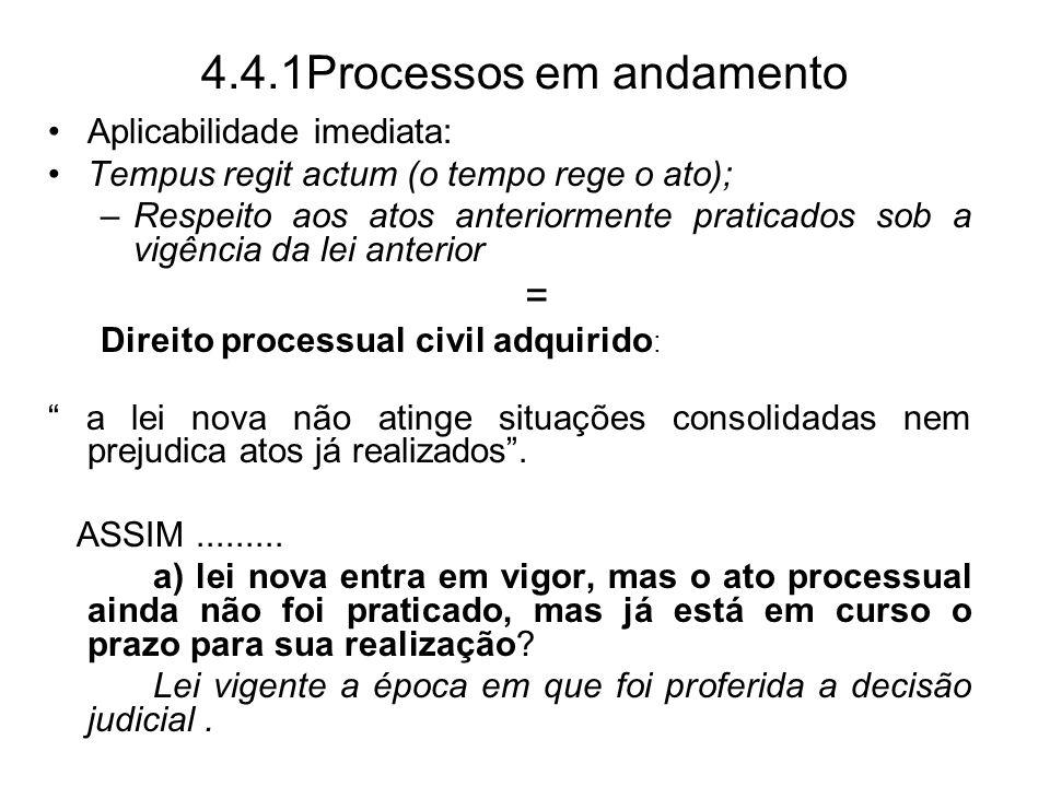 4.4.1Processos em andamento Aplicabilidade imediata: Tempus regit actum (o tempo rege o ato); –Respeito aos atos anteriormente praticados sob a vigênc