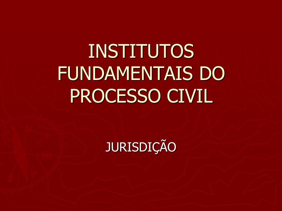 INSTITUTOS FUNDAMENTAIS DO PROCESSO CIVIL JURISDIÇÃO