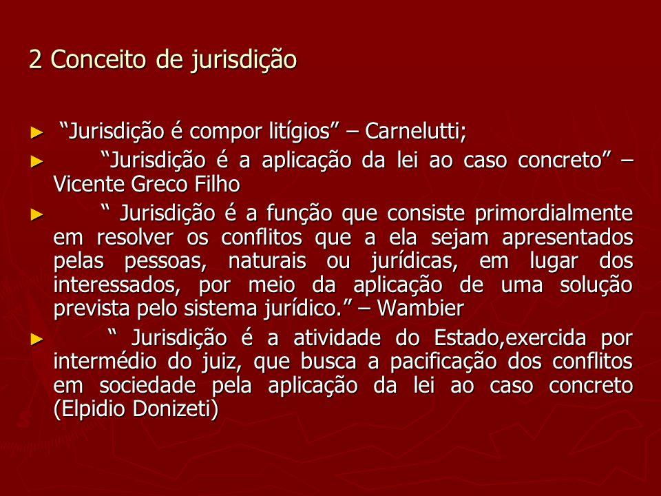 2 Conceito de jurisdição Jurisdição é compor litígios – Carnelutti; Jurisdição é compor litígios – Carnelutti; Jurisdição é a aplicação da lei ao caso