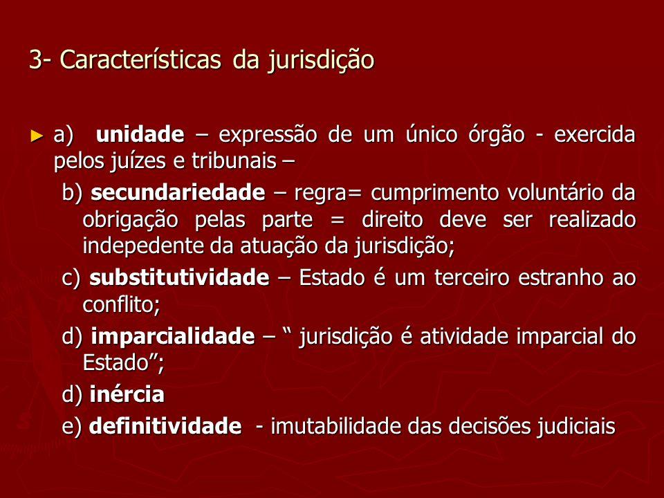 3- Características da jurisdição a) unidade – expressão de um único órgão - exercida pelos juízes e tribunais – a) unidade – expressão de um único órg