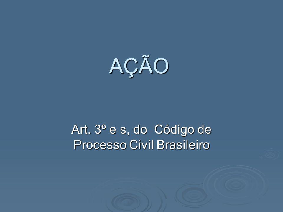 AÇÃO Art. 3º e s, do Código de Processo Civil Brasileiro