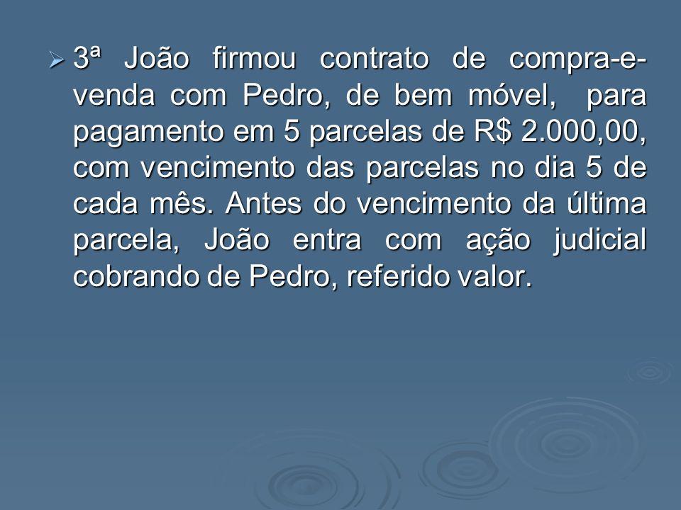 3ª João firmou contrato de compra-e- venda com Pedro, de bem móvel, para pagamento em 5 parcelas de R$ 2.000,00, com vencimento das parcelas no dia 5
