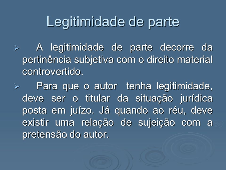 Legitimidade de parte A legitimidade de parte decorre da pertinência subjetiva com o direito material controvertido. A legitimidade de parte decorre d