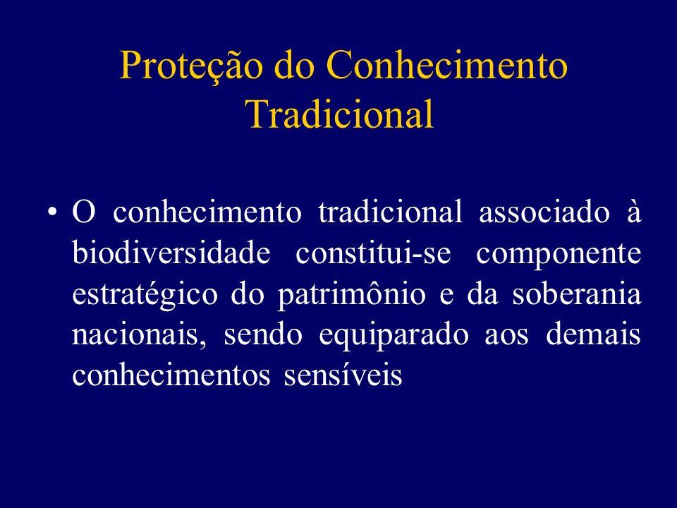 Proteção do Conhecimento Tradicional O conhecimento tradicional associado à biodiversidade constitui-se componente estratégico do patrimônio e da soberania nacionais, sendo equiparado aos demais conhecimentos sensíveis