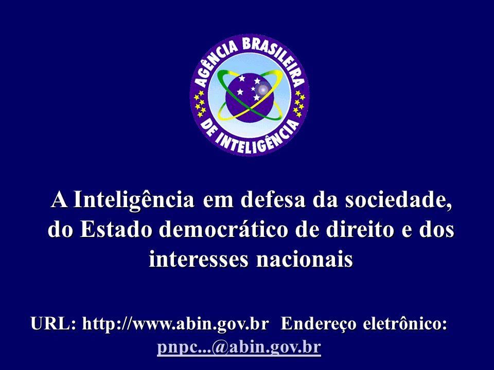 A Inteligência em defesa da sociedade, do Estado democrático de direito e dos interesses nacionais URL: http://www.abin.gov.br Endereço eletrônico: pnpc...@abin.gov.br pnpc...@abin.gov.br