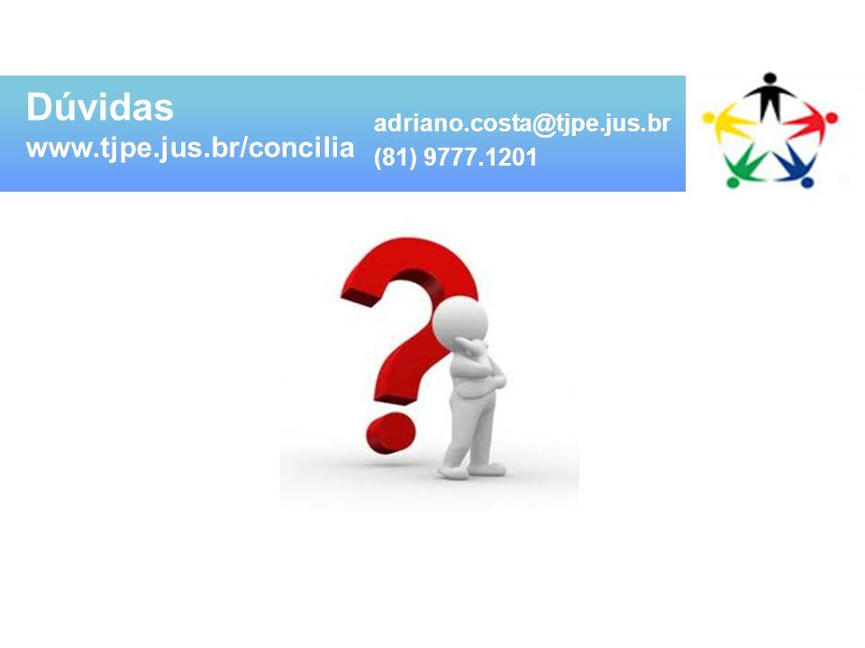 Dúvidas www.tjpe.jus.br/concilia adriano.costa@tjpe.jus.br (81) 9777.1201