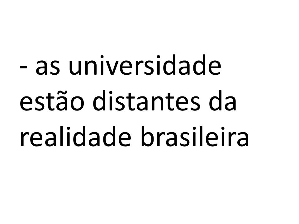 - as universidade estão distantes da realidade brasileira