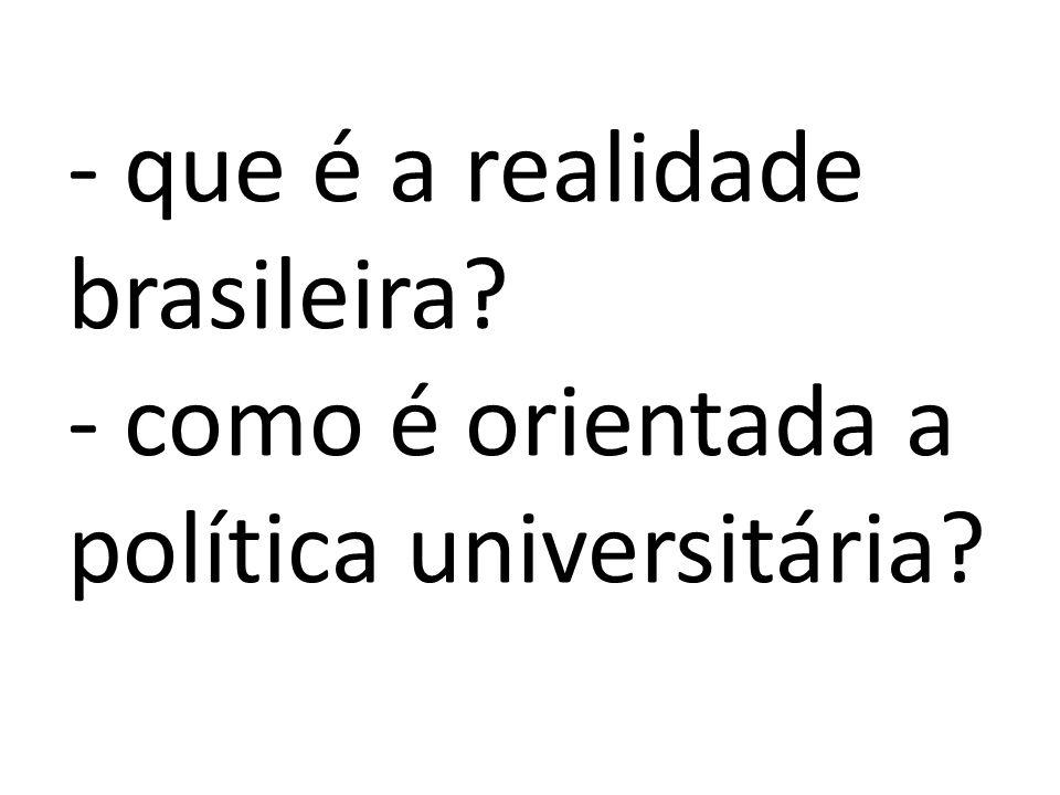 - que é a realidade brasileira - como é orientada a política universitária