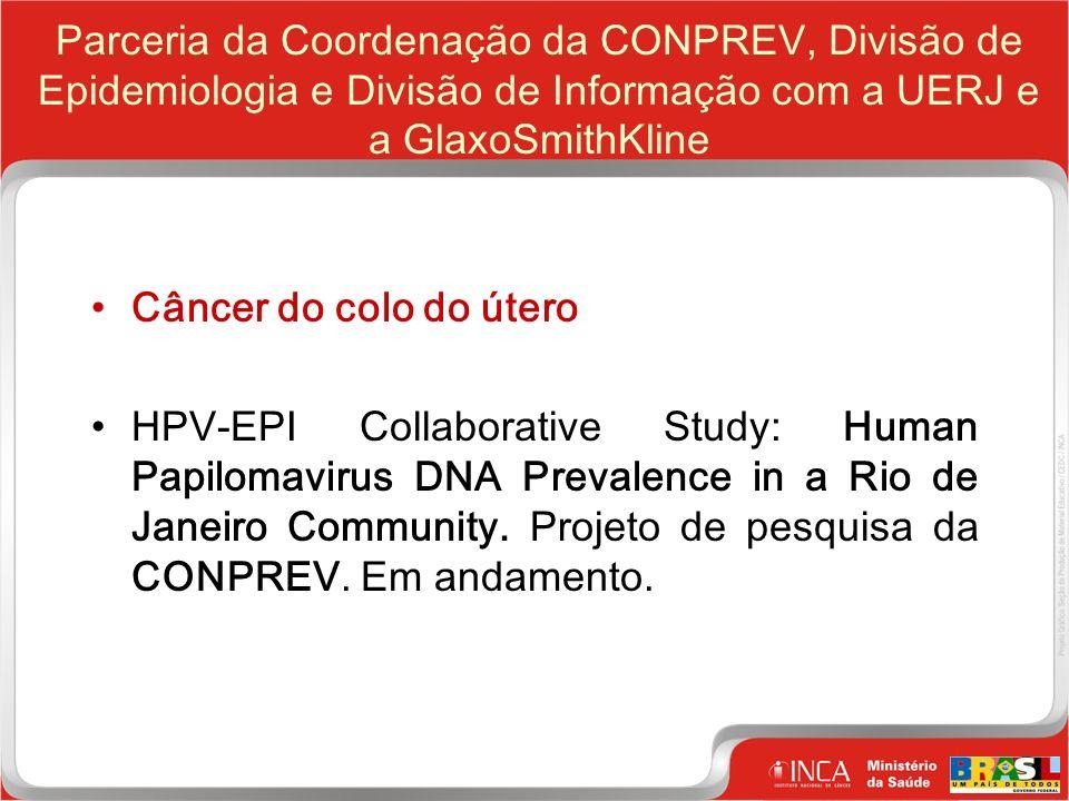19 Clique para editar o estilo do título mestre Parceria da Coordenação da CONPREV, Divisão de Epidemiologia e Divisão de Informação com a UERJ e a GlaxoSmithKline Câncer do colo do útero HPV-EPI Collaborative Study: Human Papilomavirus DNA Prevalence in a Rio de Janeiro Community.