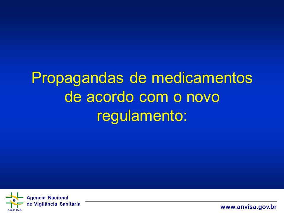 Agência Nacional de Vigilância Sanitária www.anvisa.gov.br Agência Nacional de Vigilância Sanitária www.anvisa.gov.br Propagandas de medicamentos de a