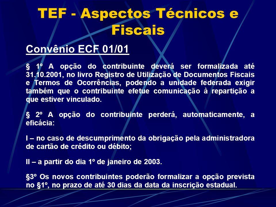 Convênio ECF 01/01 § 1º A opção do contribuinte deverá ser formalizada até 31.10.2001, no livro Registro de Utilização de Documentos Fiscais e Termos